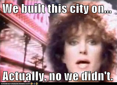 We built this city...