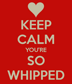 keep-calm-youre-so-whipped